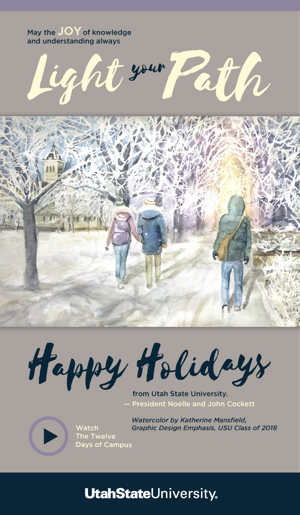 May the JOY of knowledge and understanding always Light your Path. Happy Holidays from Utah State University - President Noelle and John Cockett