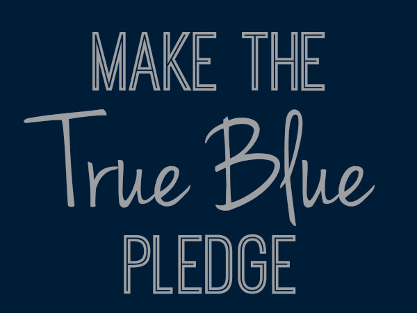 Make the True Blue Pledge