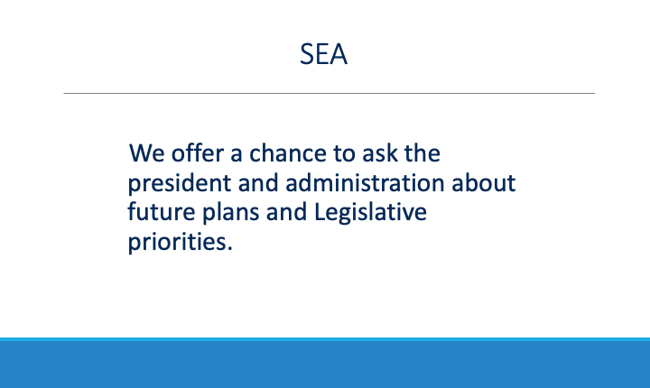 We offer the chance to ask the President and Administration about future plans and Legislative priorities.