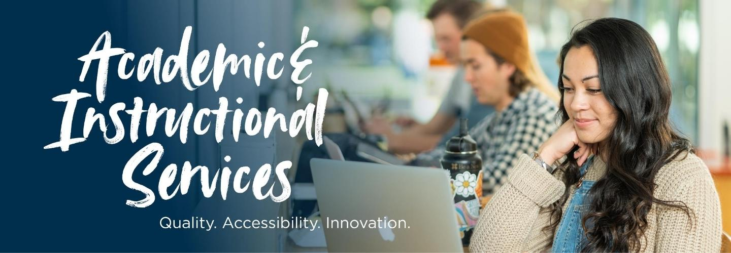 Academic & Instructional Services: Quality. Accessibility. Innovation.