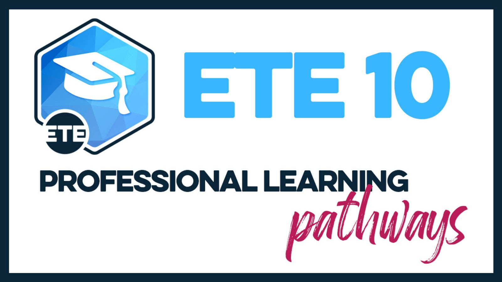 Poster with words: ETE 10, Professional Learning Pathways.